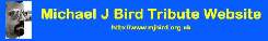 Takes you to the Michael J Bird Tribute Website
